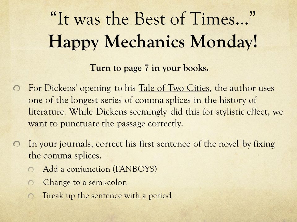 """""""It was the Best of Times…"""" Happy Mechanics Monday! Turn to page 7 in your books. For Dickens' opening to his Tale of Two Cities, the author uses one"""
