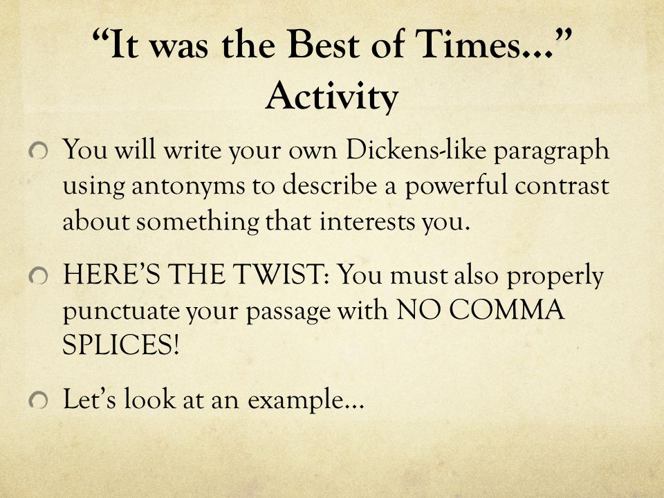 """""""It was the Best of Times…"""" Activity You will write your own Dickens-like paragraph using antonyms to describe a powerful contrast about something tha"""