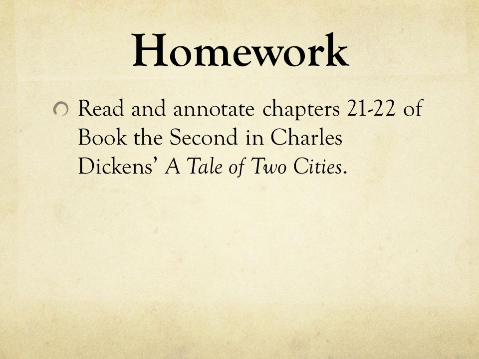 Homework Read and annotate chapters 21-22 of Book the Second in Charles Dickens' A Tale of Two Cities.