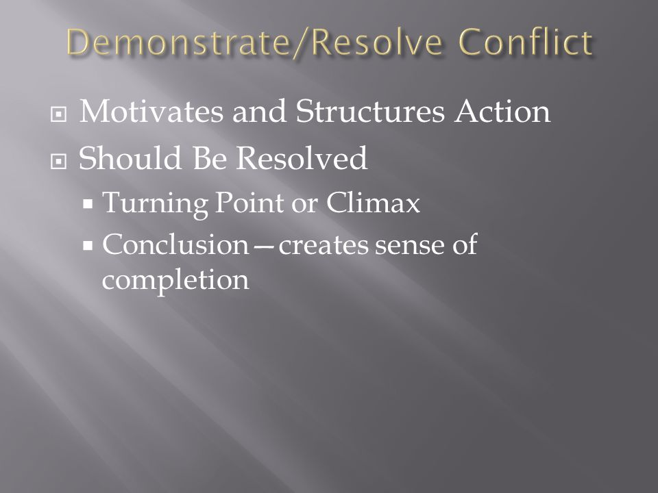  Motivates and Structures Action  Should Be Resolved  Turning Point or Climax  Conclusion—creates sense of completion