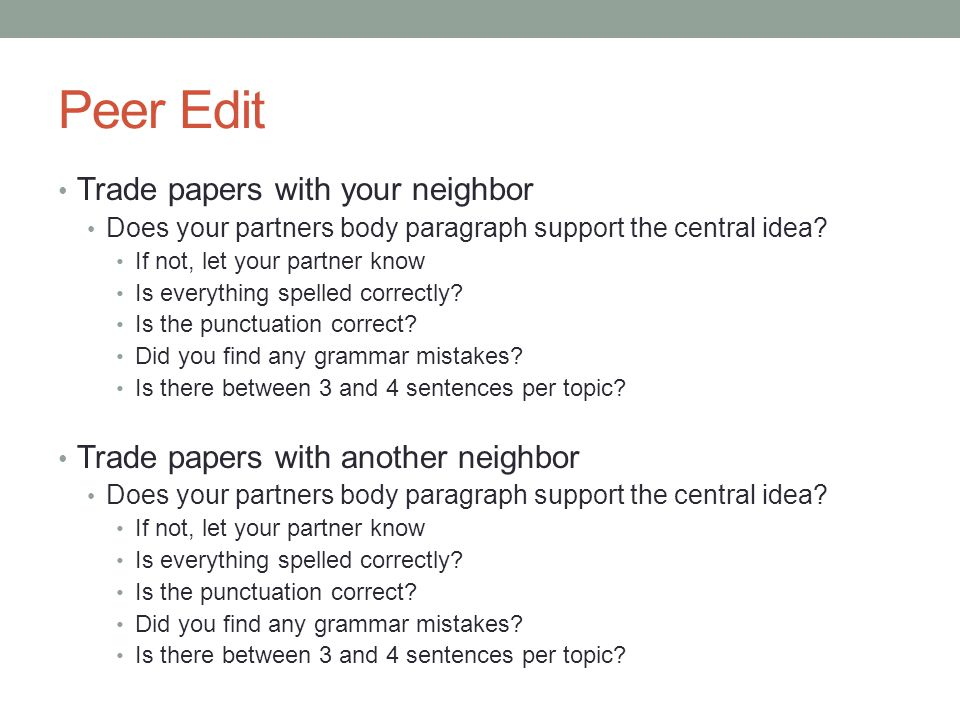 Peer Edit Trade papers with your neighbor Does your partners body paragraph support the central idea.