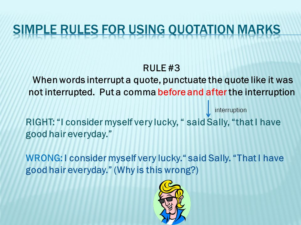 RULE #4 If the interruption is between two sentences, use a comma for the first sentence and a period for the second.