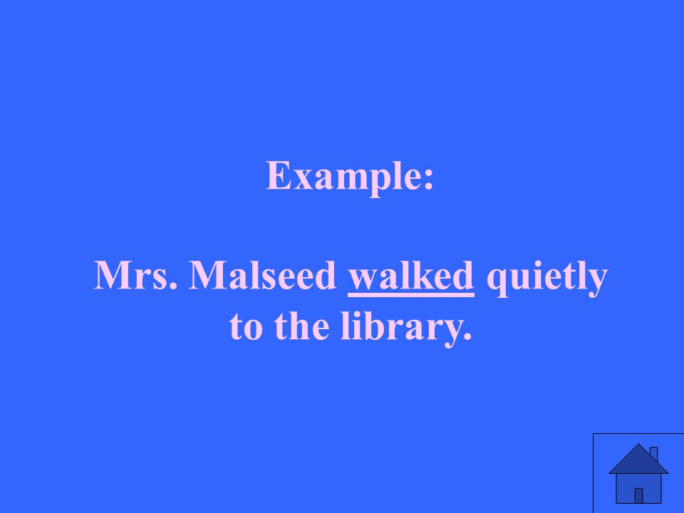 Example: Mrs. Malseed walked quietly to the library.