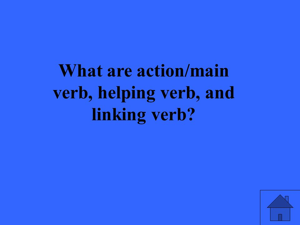 What are action/main verb, helping verb, and linking verb