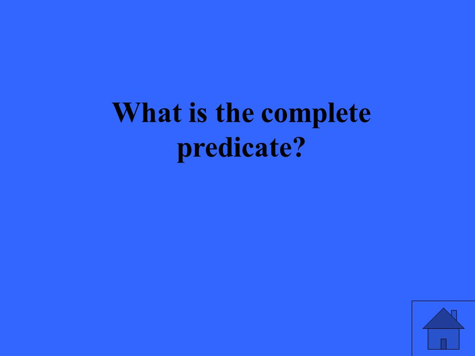 What is the complete predicate