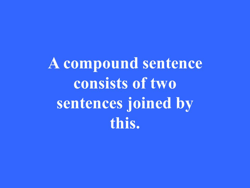 A compound sentence consists of two sentences joined by this.