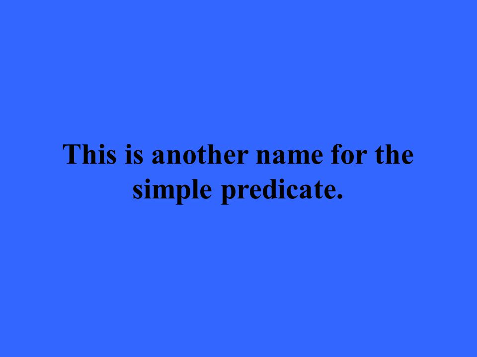 This is another name for the simple predicate.