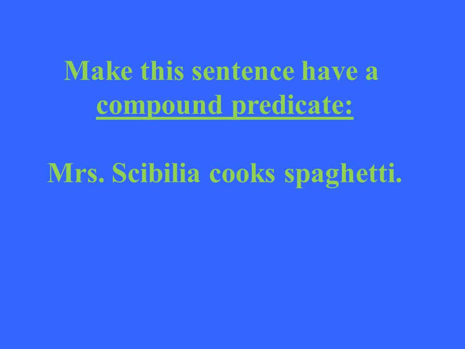 Example: Mrs. Scibilia cooks spaghetti and heats up the sauce.