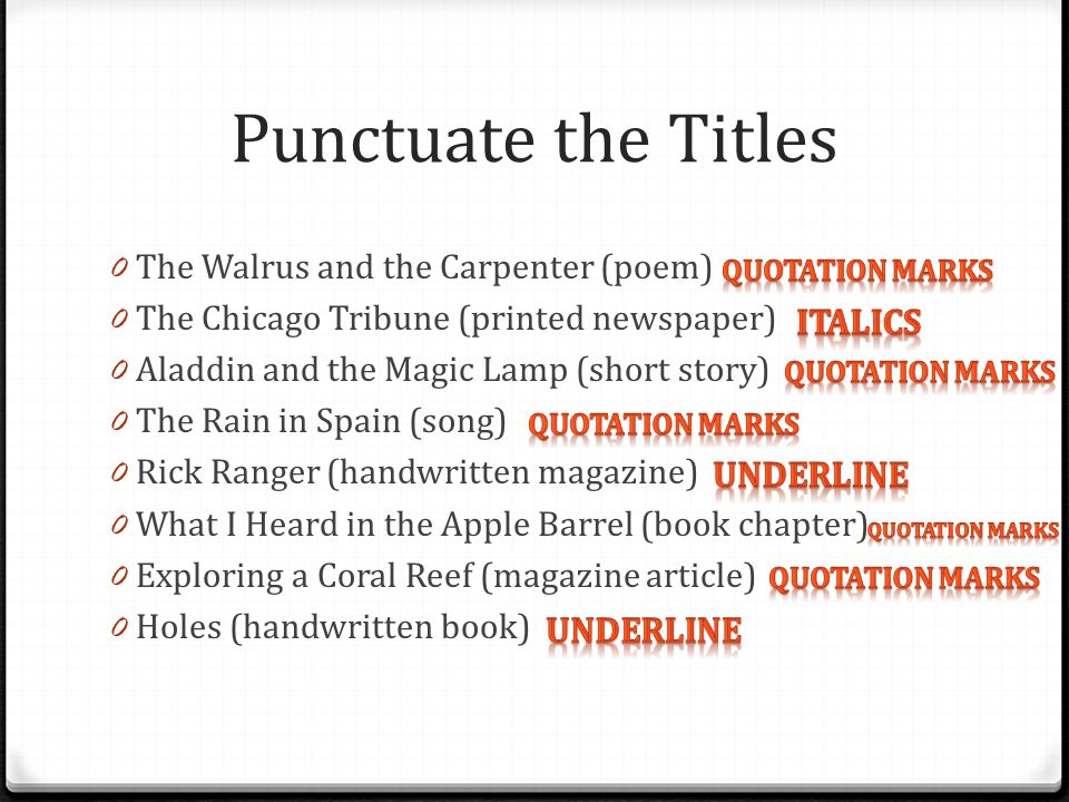 Punctuate the Titles 0 The Walrus and the Carpenter (poem) 0 The Chicago Tribune (printed newspaper) 0 Aladdin and the Magic Lamp (short story) 0 The