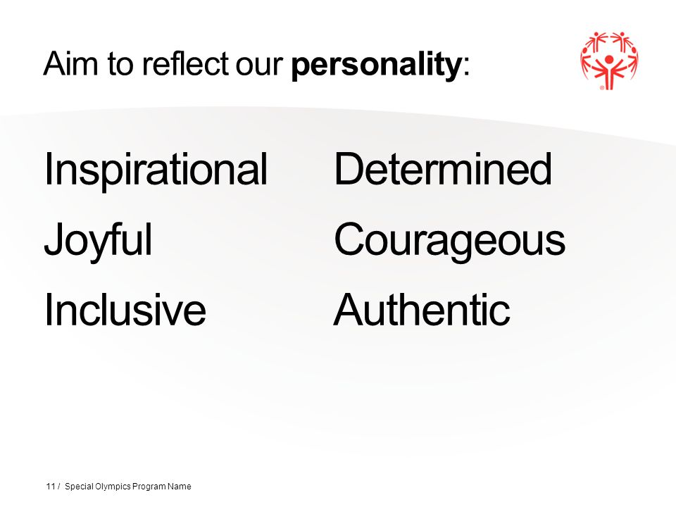 Aim to reflect our personality: Inspirational Joyful Inclusive Determined Courageous Authentic 11 / Special Olympics Program Name