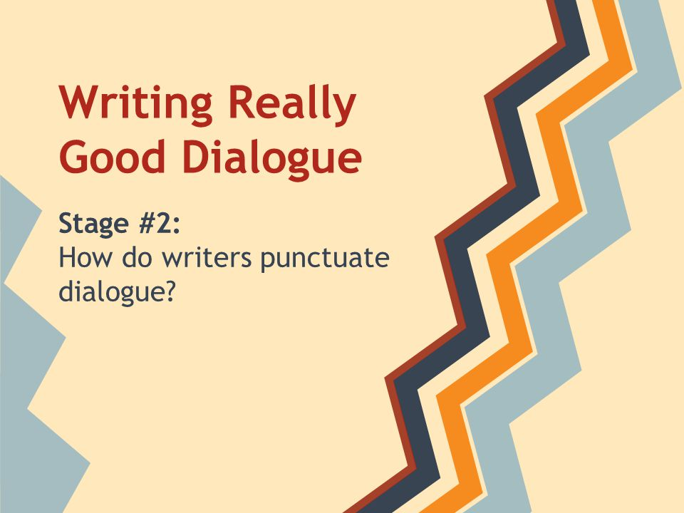 Writing Really Good Dialogue Stage #2: How do writers punctuate dialogue?