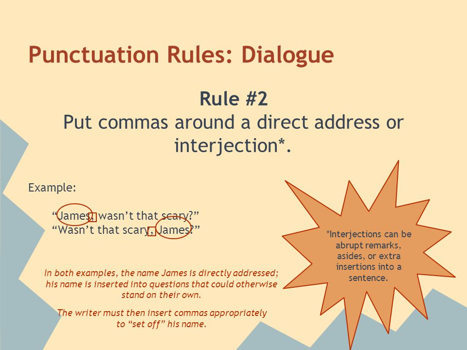 Punctuation Rules: Dialogue Rule #2 Put commas around a direct address or interjection*.