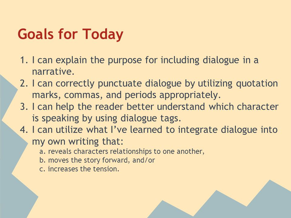 Goals for Today 1.I can explain the purpose for including dialogue in a narrative.