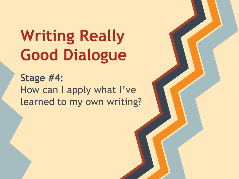Writing Really Good Dialogue Stage #4: How can I apply what I've learned to my own writing?