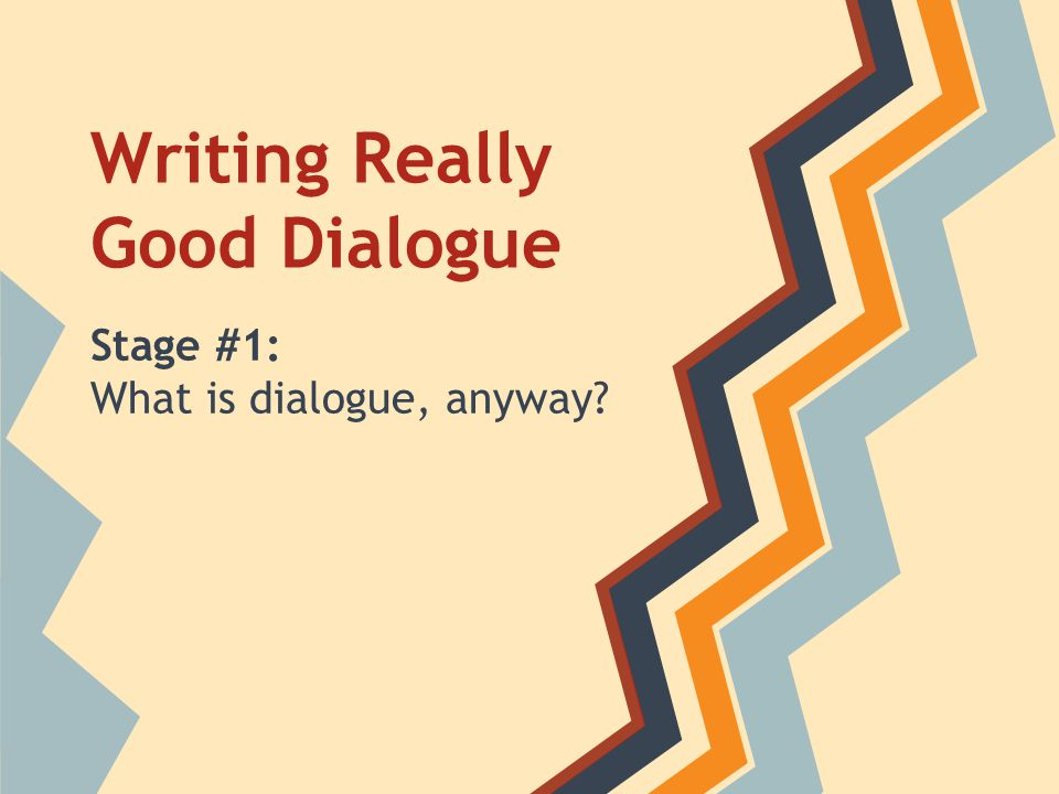 Writing Really Good Dialogue Stage #1: What is dialogue, anyway?