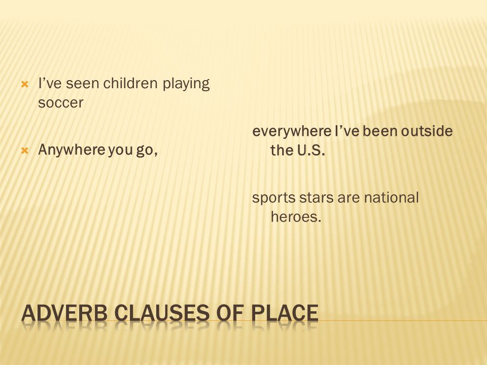  I've seen children playing soccer  Anywhere you go, everywhere I've been outside the U.S. sports stars are national heroes.