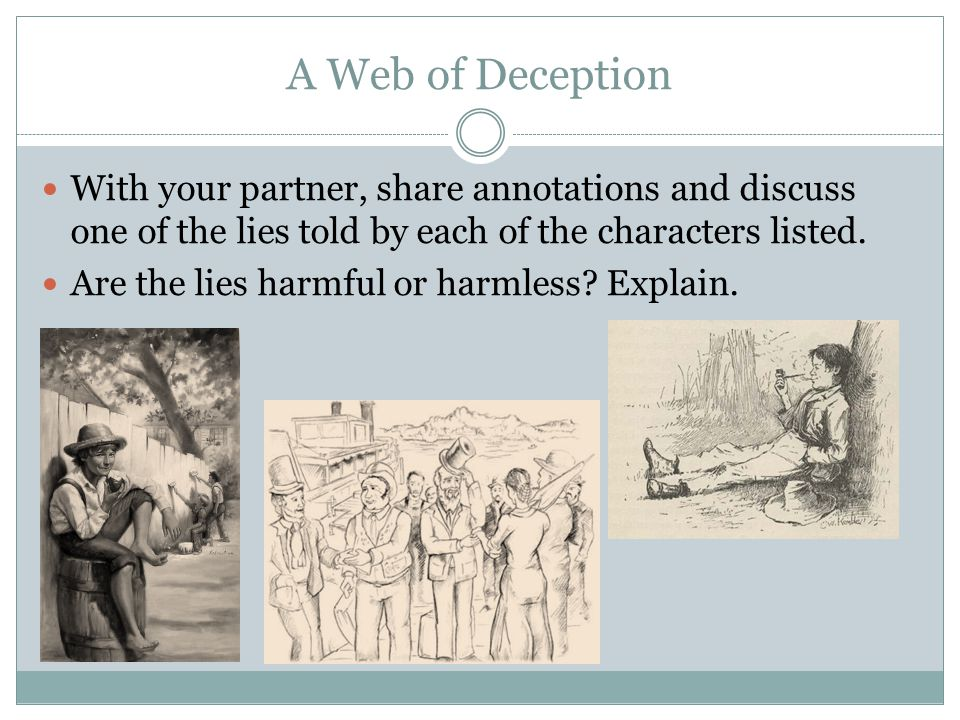 A Web of Deception With your partner, share annotations and discuss one of the lies told by each of the characters listed.