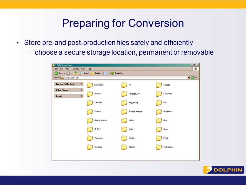 Preparing for Conversion Store pre-and post-production files safely and efficiently –choose a secure storage location, permanent or removable