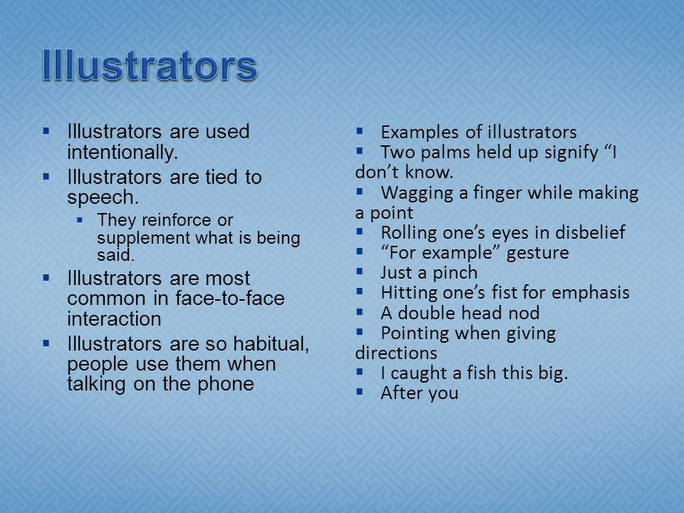  Illustrators are used intentionally.  Illustrators are tied to speech.  They reinforce or supplement what is being said.  Illustrators are most c