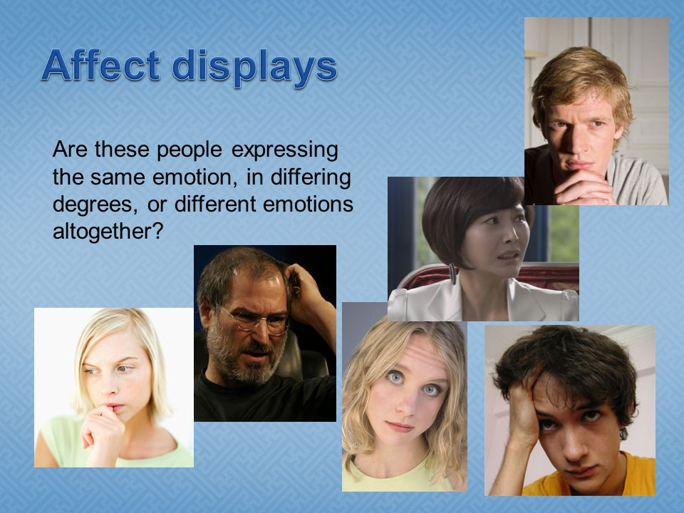 Are these people expressing the same emotion, in differing degrees, or different emotions altogether?