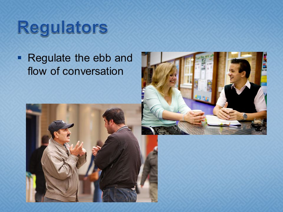  Regulate the ebb and flow of conversation