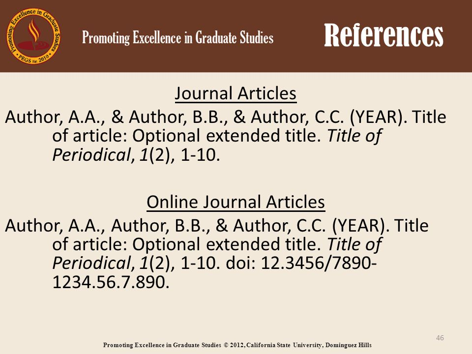 Promoting Excellence in Graduate Studies © 2012, California State University, Dominguez Hills References Journal Articles Author, A.A., & Author, B.B., & Author, C.C.