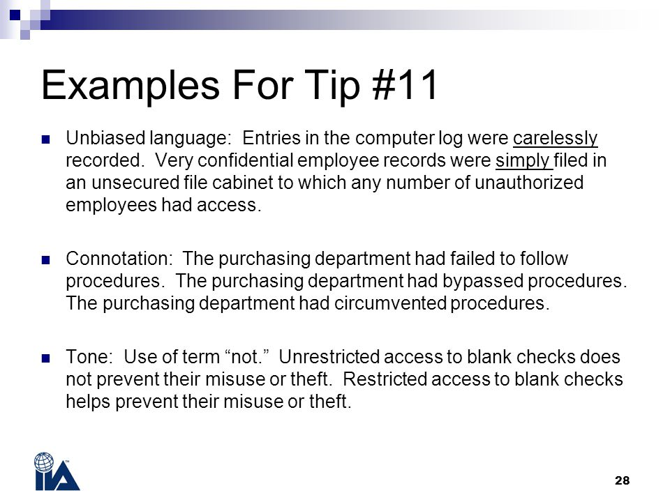Examples For Tip #11 Unbiased language: Entries in the computer log were carelessly recorded. Very confidential employee records were simply filed in