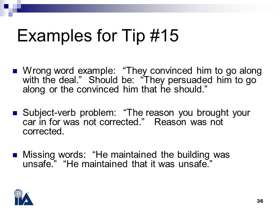 "36 Examples for Tip #15 Wrong word example: ""They convinced him to go along with the deal."" Should be: ""They persuaded him to go along or the convince"