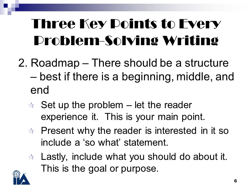 6 Three Key Points to Every Problem-Solving Writing 2.