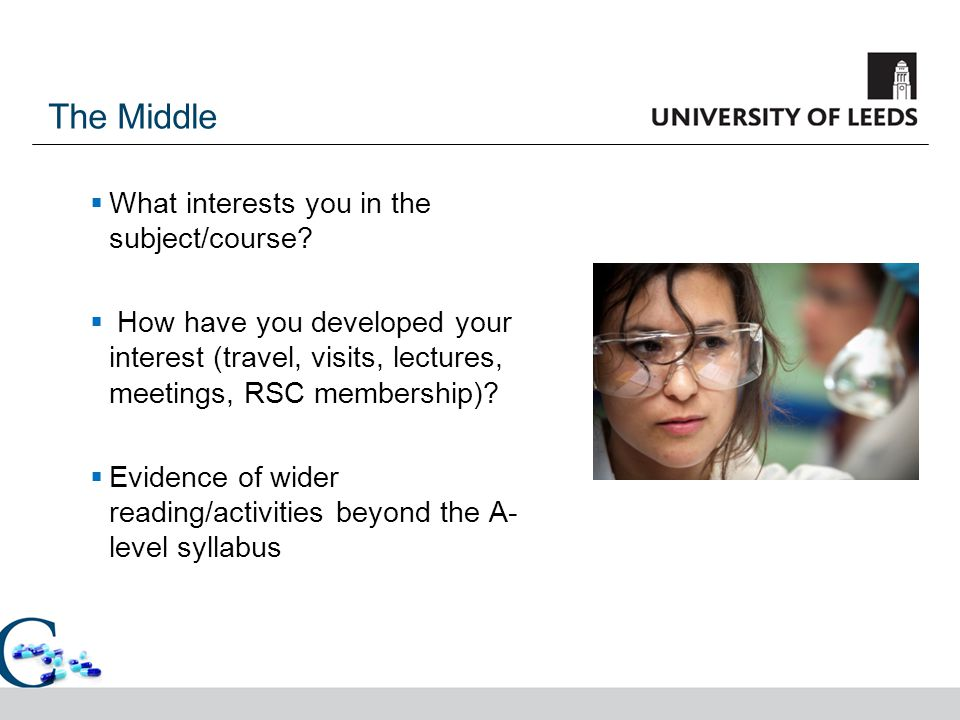 The Middle  What interests you in the subject/course?  How have you developed your interest (travel, visits, lectures, meetings, RSC membership)? 