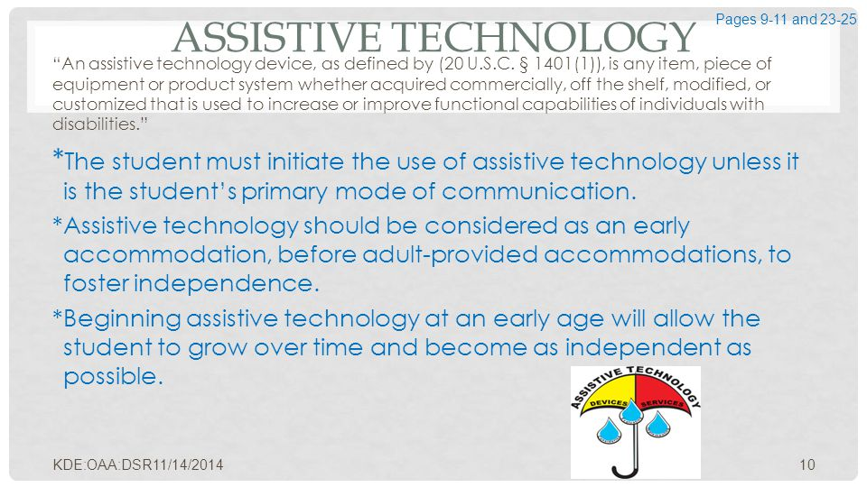 "ASSISTIVE TECHNOLOGY ""An assistive technology device, as defined by (20 U.S.C. § 1401(1)), is any item, piece of equipment or product system whether a"