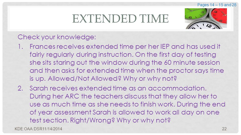 EXTENDED TIME Check your knowledge: 1.Frances receives extended time per her IEP and has used it fairly regularly during instruction. On the first day