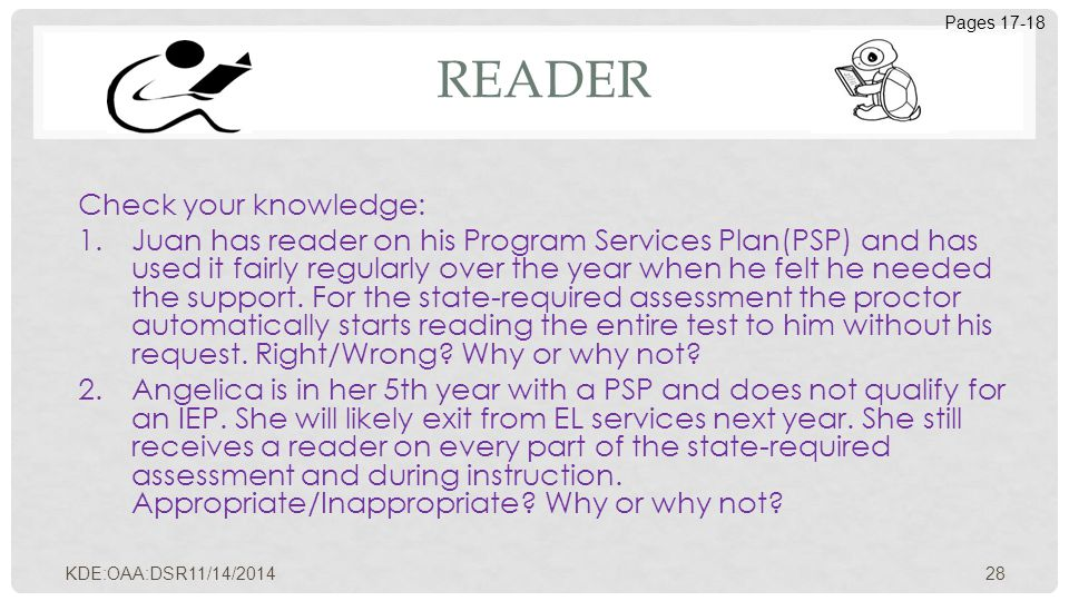 READER Check your knowledge: 1.Juan has reader on his Program Services Plan(PSP) and has used it fairly regularly over the year when he felt he needed