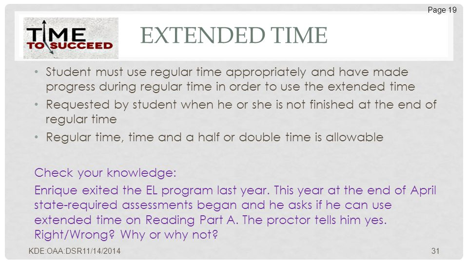 EXTENDED TIME Student must use regular time appropriately and have made progress during regular time in order to use the extended time Requested by st