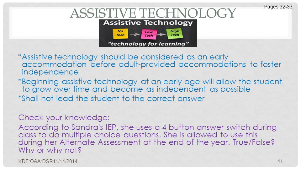 ASSISTIVE TECHNOLOGY *Assistive technology should be considered as an early accommodation before adult-provided accommodations to foster independence