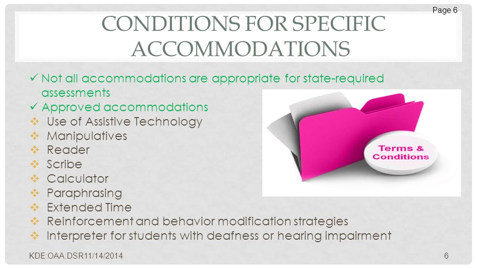 CONDITIONS FOR SPECIFIC ACCOMMODATIONS Not all accommodations are appropriate for state-required assessments Approved accommodations  Use of Assistiv