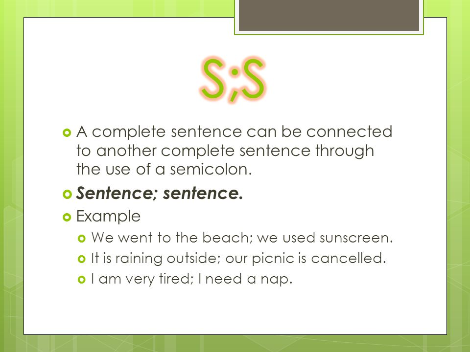  A complete sentence can be connected to another complete sentence through the use of a semicolon.  Sentence; sentence.  Example  We went to the b