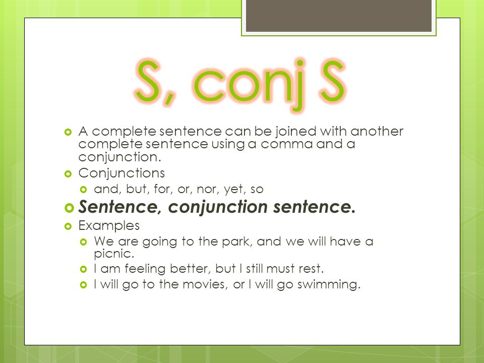  A complete sentence can be joined with another complete sentence using a comma and a conjunction.  Conjunctions  and, but, for, or, nor, yet, so 