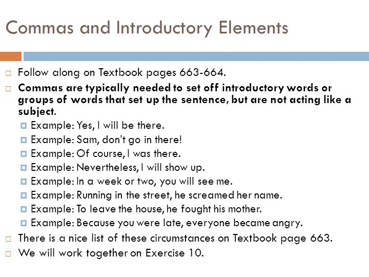 Commas and Introductory Elements  Follow along on Textbook pages 663-664.