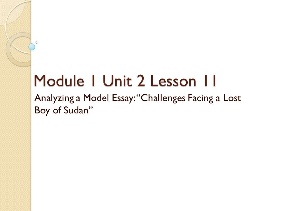 Module 1 Unit 2 Lesson 11 Analyzing a Model Essay: Challenges Facing a Lost Boy of Sudan