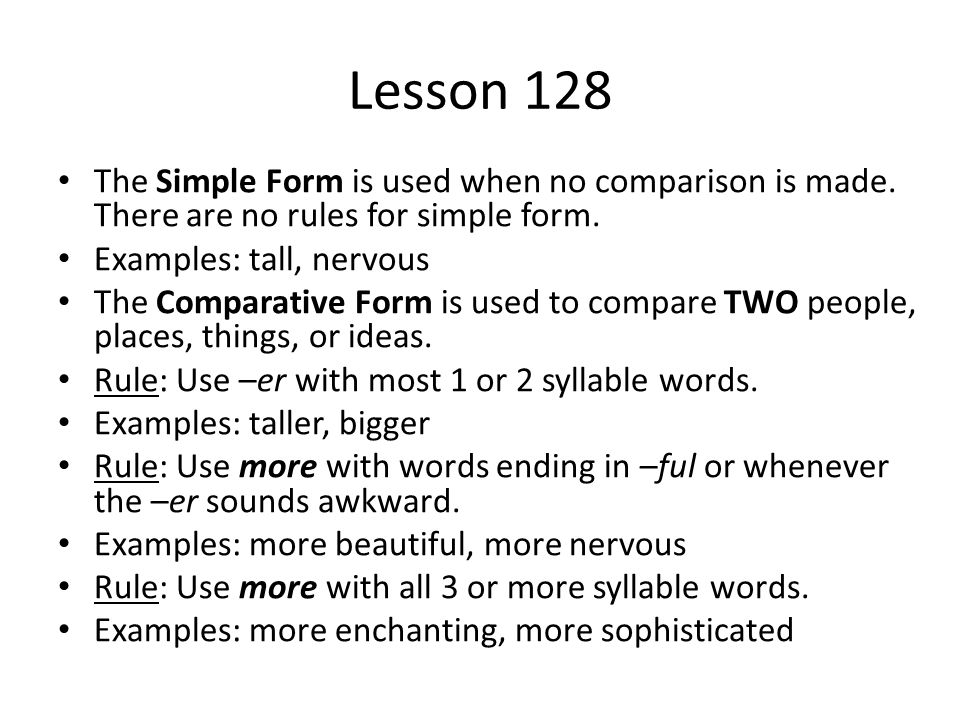 Lesson 128 The Simple Form is used when no comparison is made. There are no rules for simple form. Examples: tall, nervous The Comparative Form is use