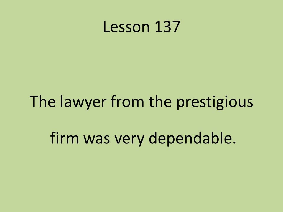 Lesson 137 The lawyer from the prestigious firm was very dependable.