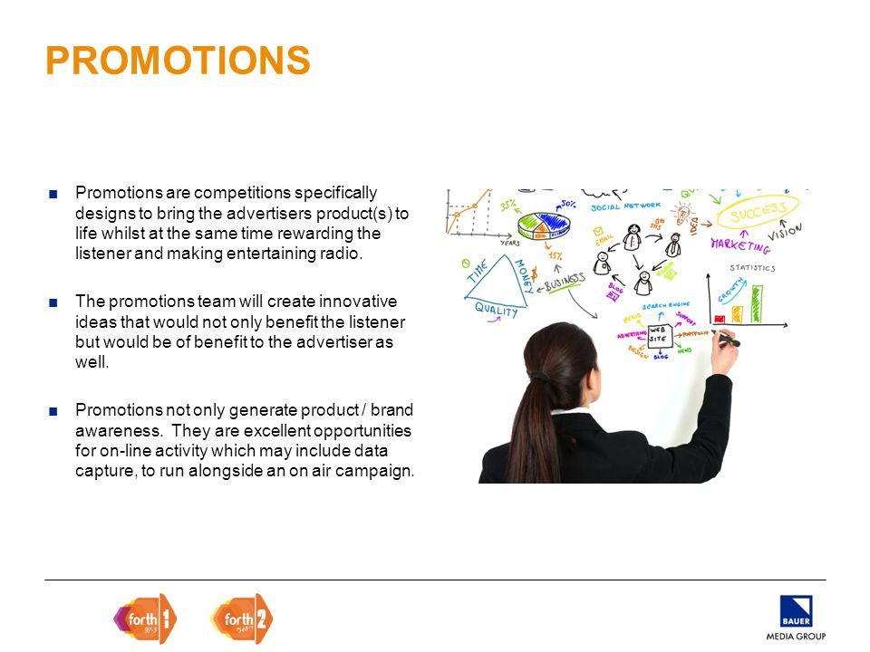 ■Promotions are competitions specifically designs to bring the advertisers product(s) to life whilst at the same time rewarding the listener and making entertaining radio.
