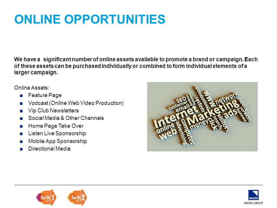 ONLINE OPPORTUNITIES We have a significant number of online assets available to promote a brand or campaign.