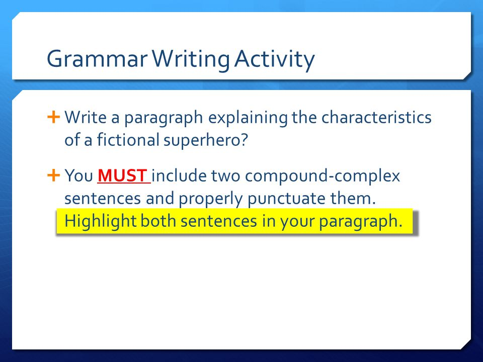Grammar Writing Activity  Write a paragraph explaining the characteristics of a fictional superhero?  You MUST include two compound-complex sentence