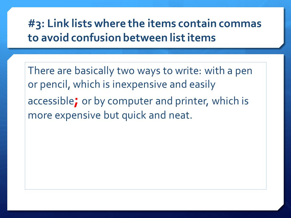 #3: Link lists where the items contain commas to avoid confusion between list items There are basically two ways to write: with a pen or pencil, which