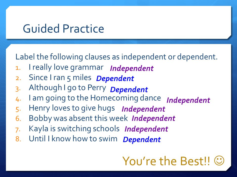 A dependent clause joined to an independent clause.