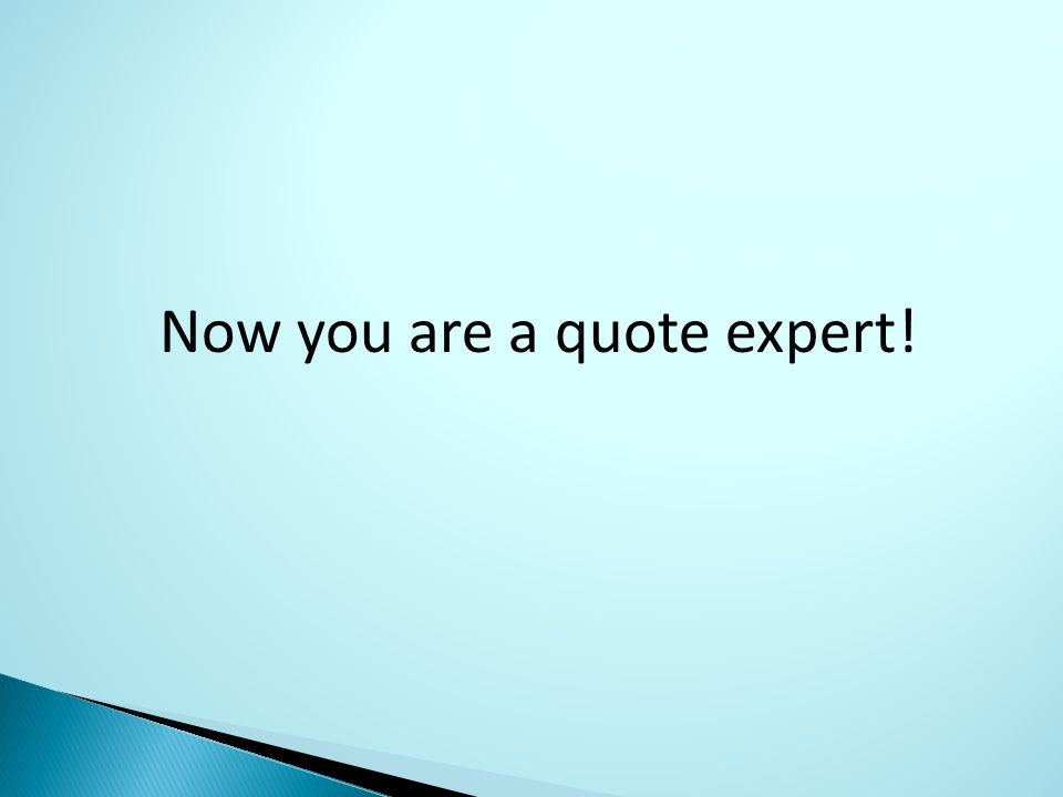 Now you are a quote expert!