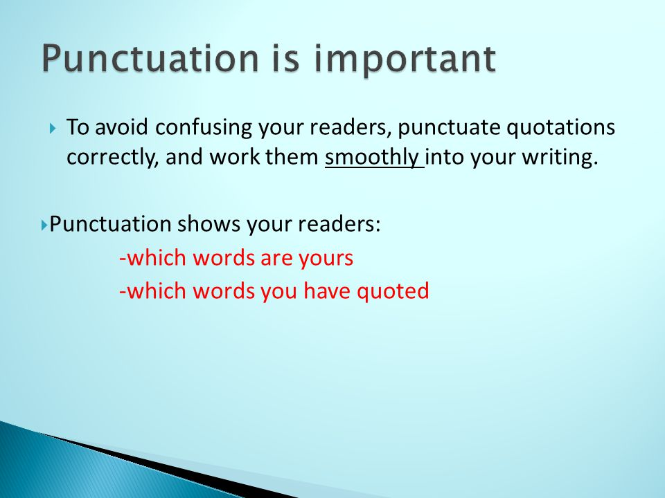  To avoid confusing your readers, punctuate quotations correctly, and work them smoothly into your writing.