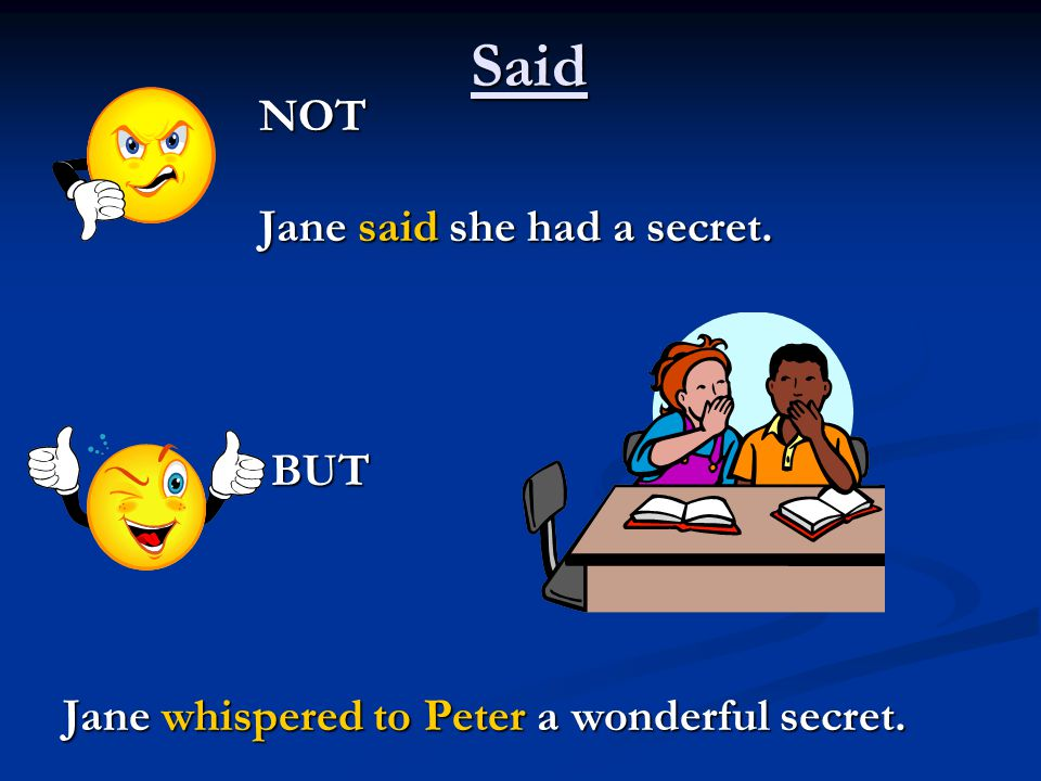 Said NOT NOT Jane said she had a secret. Jane said she had a secret.